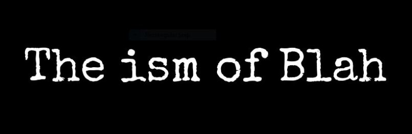 the ism of blah no logo